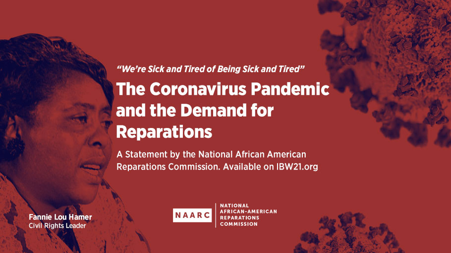 """We're Sick and Tired of Being Sick and Tired"". The Coronavirus Pandemic and the Demand for Reparations. A Statement by the National African American Reparations Commission"