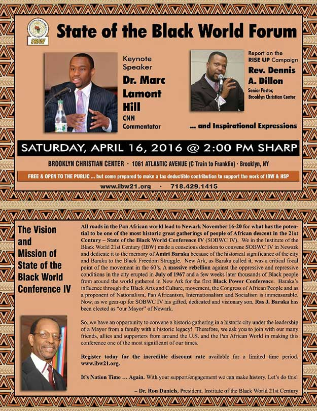 State of the Black World Forum with Dr. Marc Lamont Hill, Rev. Dennis Dillon and Dr. Ron Daniels, Saturday, April 16th @ 2pm. 1061 Atlantic Ave., Brooklyn, NY 11238. Call 718-429-1415 for more information.