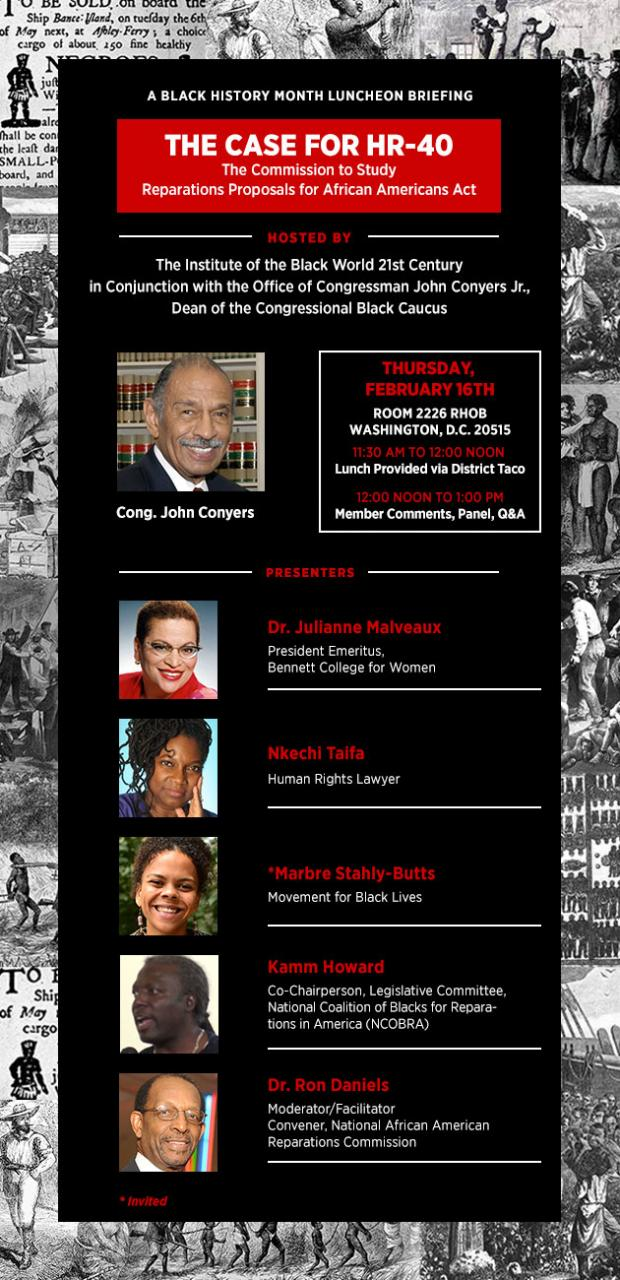 Thursday, February 16, 2017, The Commission to Study Reparations Proposals for African Americans Act. Hosted by The Institute of the Black World 21st Century in Conjunction with the Office of Congressman John Conyers Jr., Dean of the Congressional Black Caucus