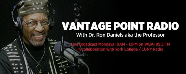 Vantage Point Radio w Host Dr. Ron Daniels - Listen Live Monday Mornings 10AM - 12PM