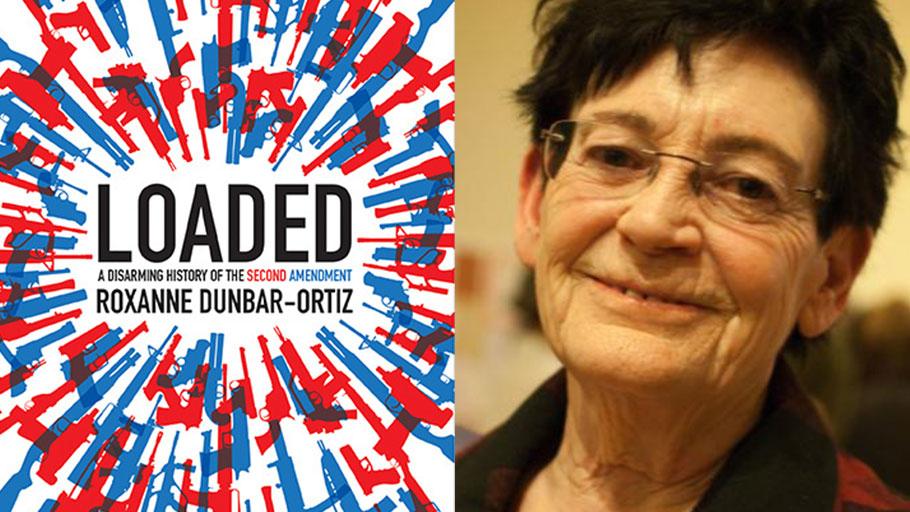 Loaded: A Disarming History of the Second Amendment — Historian Roxanne Dunbar-Ortiz