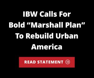 "IBW Calls for Bold ""Marshall Plan"" to Rebuild Urban America"