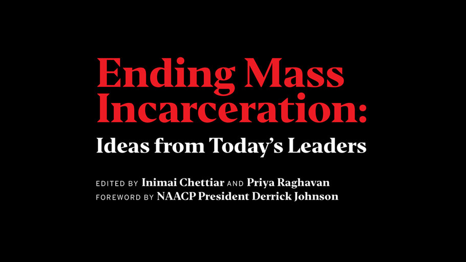 Ending Mass Incarceration: Ideas from Today's Leaders