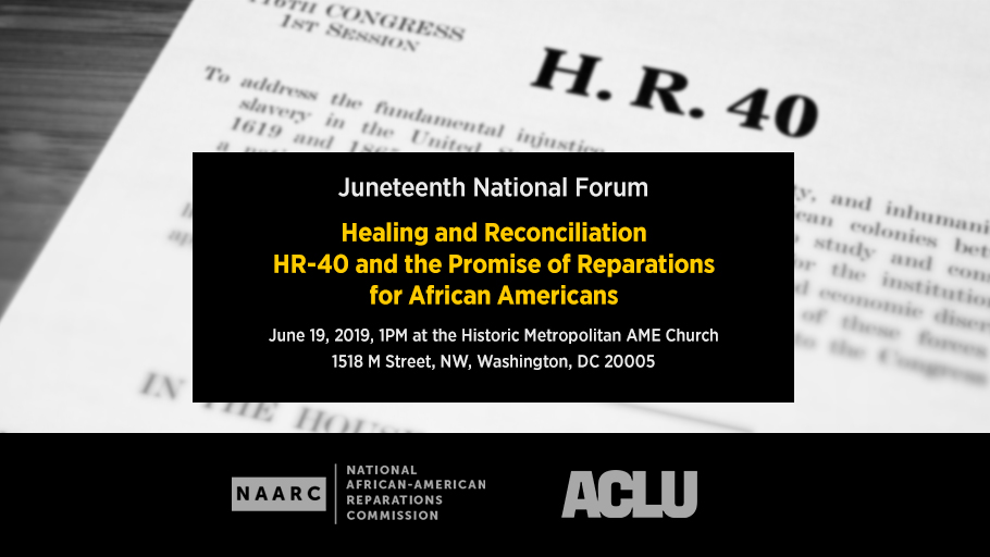 The National African American Reparations Commission (#NAARC) and The American Civil Liberties Union (#ACLU) present a national forum - Healing and Reconciliation, #HR40 and the Promise of #Reparations for African Americans