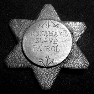 Runaway Slave Patrol Badge