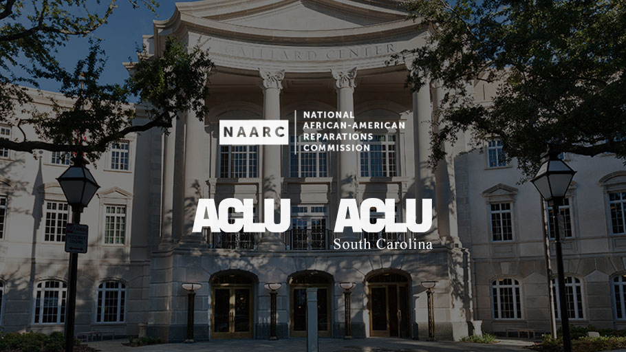 The National African American Reparations Commission (NAARC), American Civil Liberties Union, and the ACLU of South Carolina