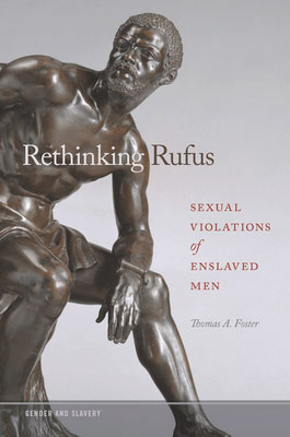 Rethinking Rufus: Sexual Violations of Enslaved Men by Thomas A. Foster