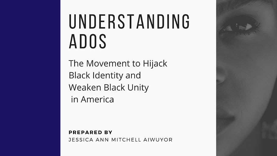Understanding ADOS: The Movement to Hijack Black Identity and Weaken Black Unity. By Jessica Ann Mitchell Aiwuyor.