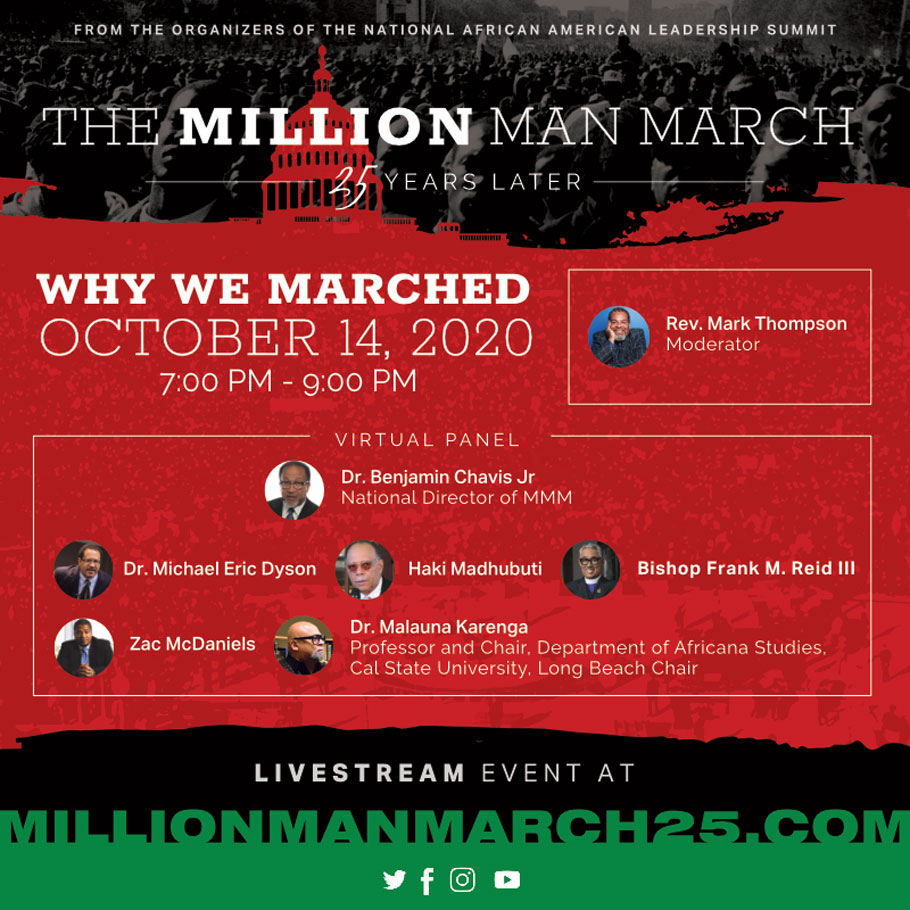 Day 1: October 14-16, 2020 — A three day event commemorating the historic Million Man March of 1995. From the organizers of the National African American Leadership Summit. Moderated by Rev. Mark Thompson.