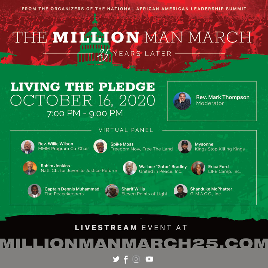 Day 3: October 14-16, 2020 — A three day event commemorating the historic Million Man March of 1995. From the organizers of the National African American Leadership Summit. Moderated by Rev. Mark Thompson.