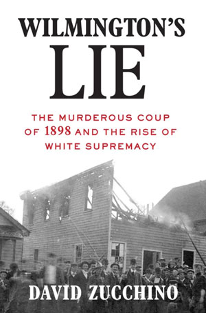 Book Cover - Wilmington's Lie: The Murderous Coup of 1898 and the Rise of White Supremacy by David Zucchino