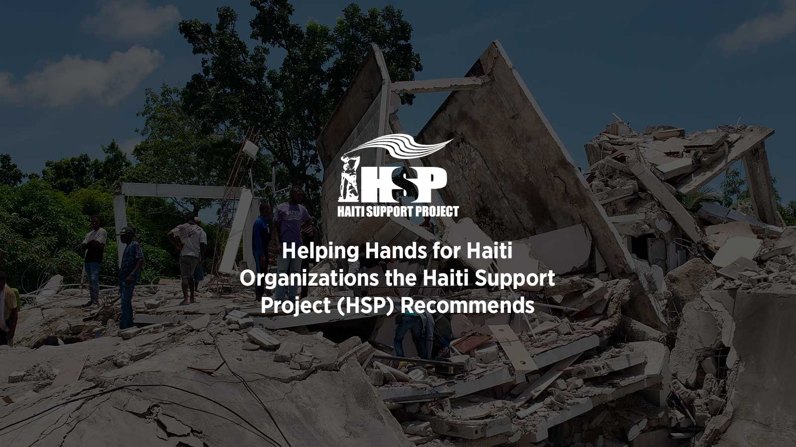 Helping Hands for Haiti Organizations the Haiti Support Project (HSP) Recommends